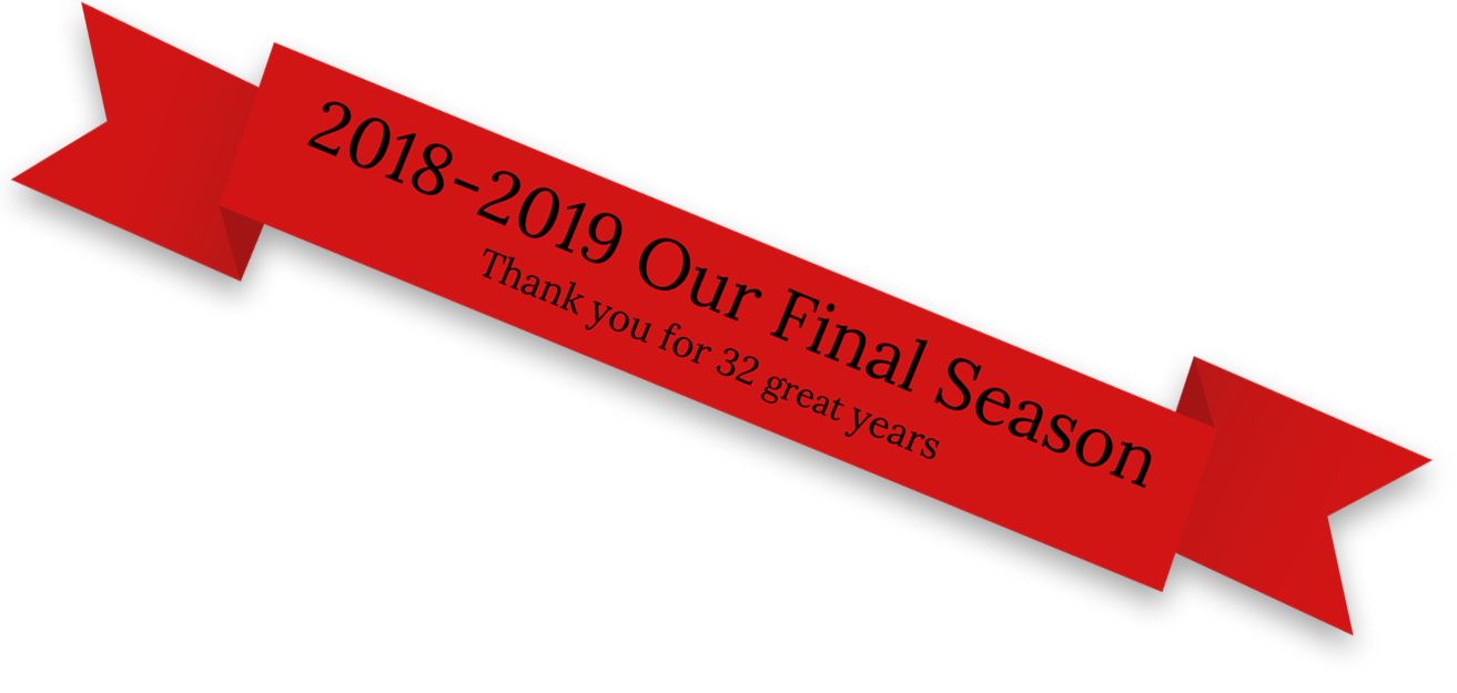 2018-2019 Our Final Season: Thank you for 32 great years