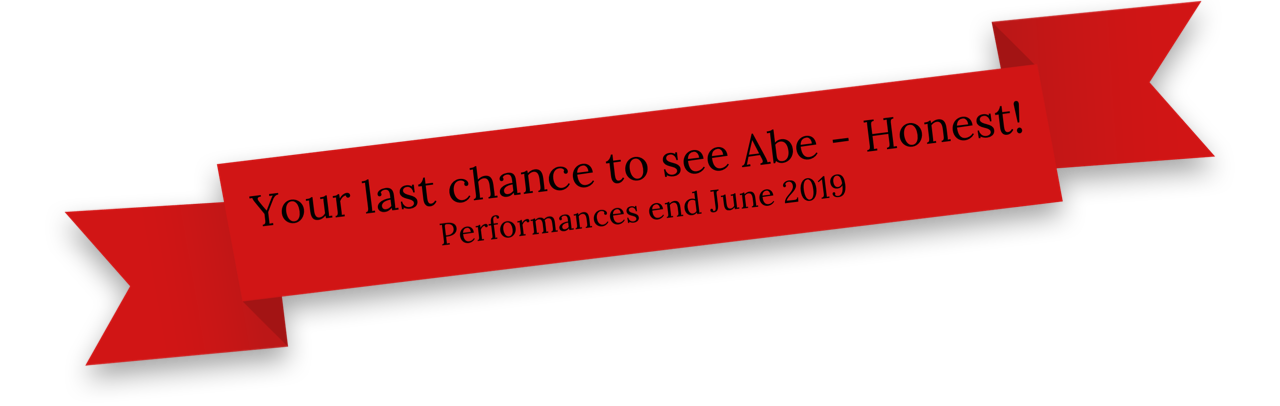 Your last chance to see Abe - Honeset! Performances end June 2019