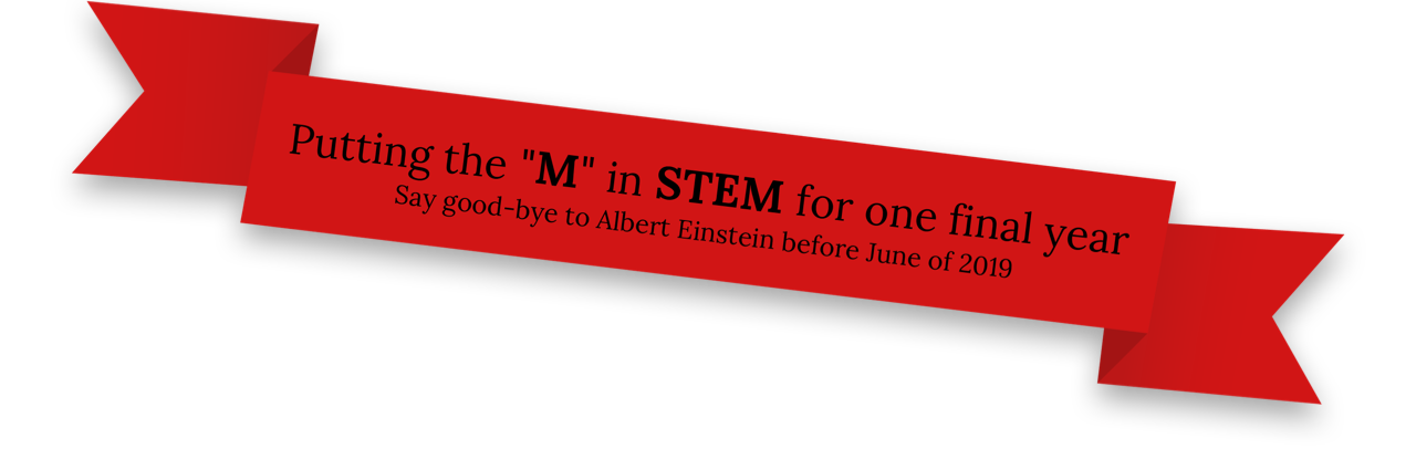 Putting the 'M' in STEM for one final year. Say good-bye to Albert Einstein before June of 2019