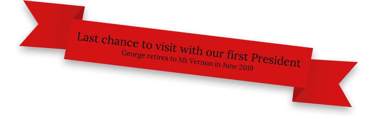 Last chance to visit with our first President: George retires to Mt. Vernon in June 2019