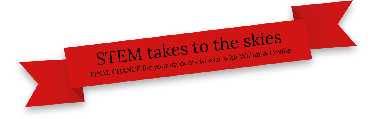 STEM takes to the skies. FINAL CHANCE for your students to soar with Wilbur & Orville
